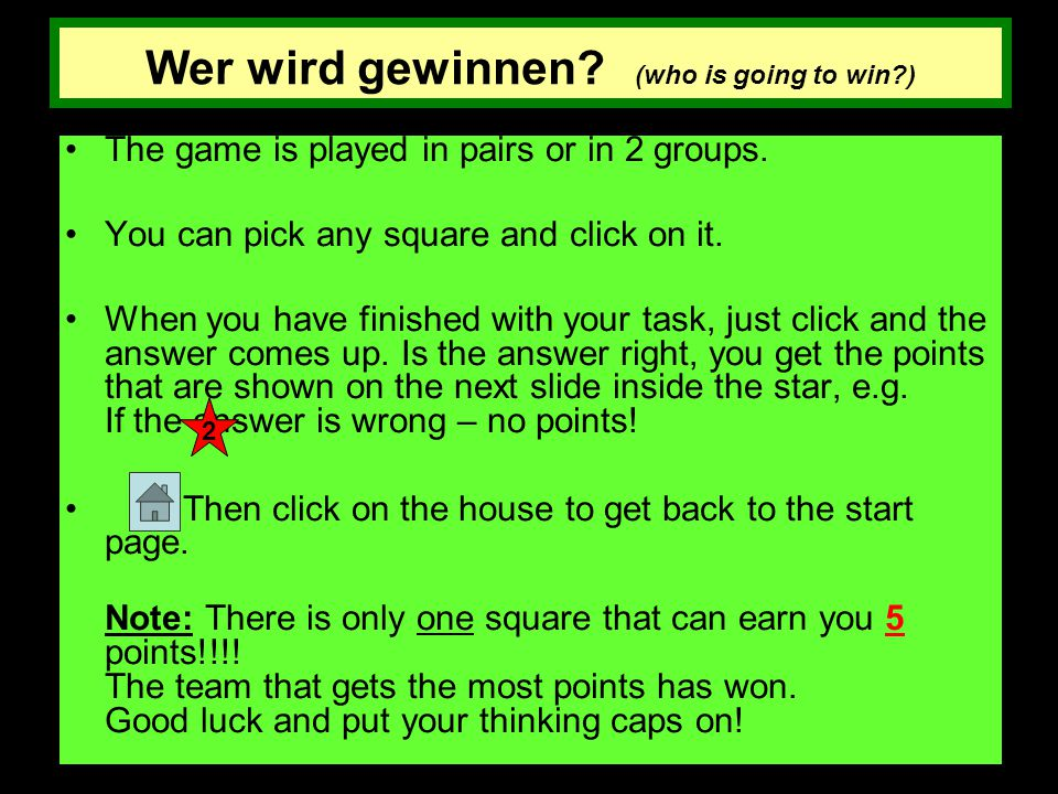 Wer wird gewinnen? (who is going to win?) The game is played in pairs or in 2 groups. You can pick any square and click on it. When you have finished