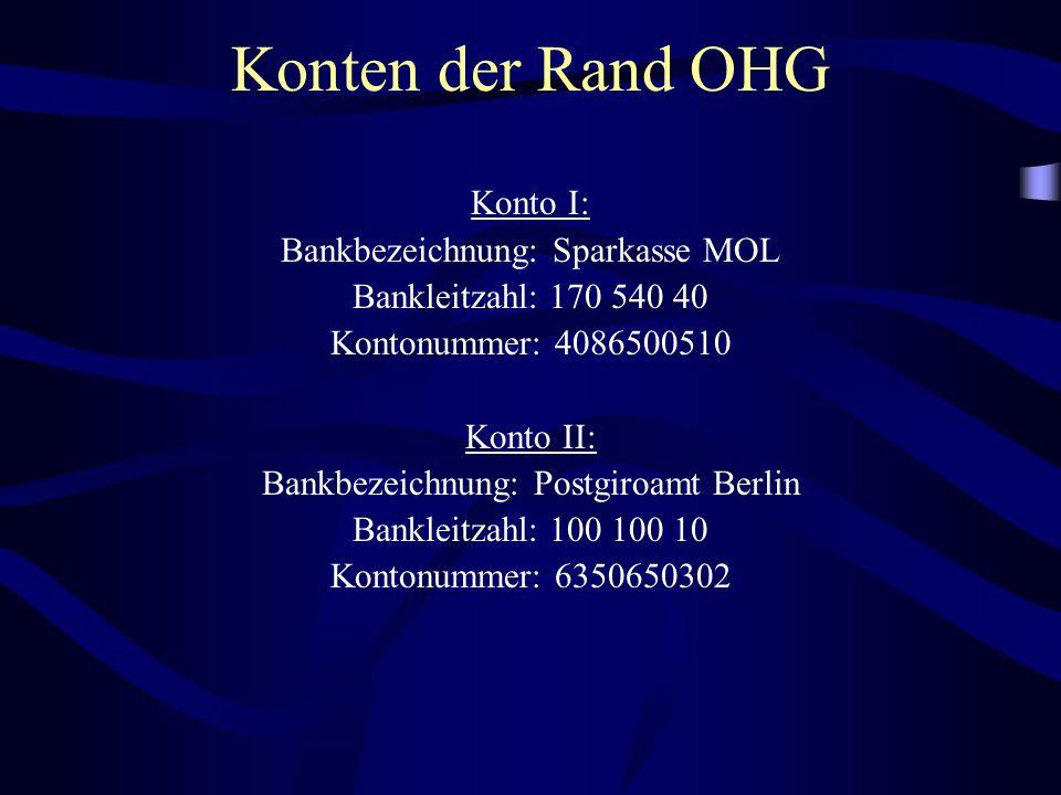 Konten der Rand OHG Konto I: Bankbezeichnung: Sparkasse MOL Bankleitzahl: 170 540 40 Kontonummer: 4086500510 Konto II: Bankbezeichnung: Postgiroamt Be