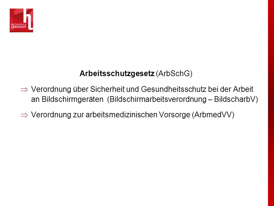 Arbeitsschutzgesetz (ArbSchG)  Verordnung über Sicherheit und Gesundheitsschutz bei der Arbeit an Bildschirmgeräten (Bildschirmarbeitsverordnung – Bi