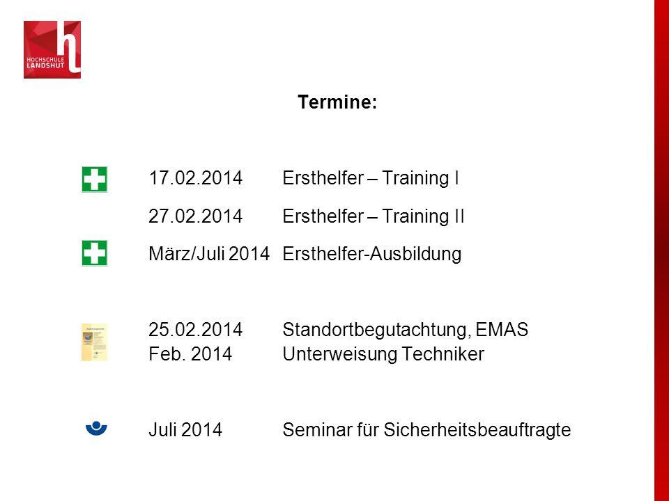 Termine: 17.02.2014 Ersthelfer – Training I 27.02.2014 Ersthelfer – Training II März/Juli 2014 Ersthelfer-Ausbildung 25.02.2014Standortbegutachtung, E
