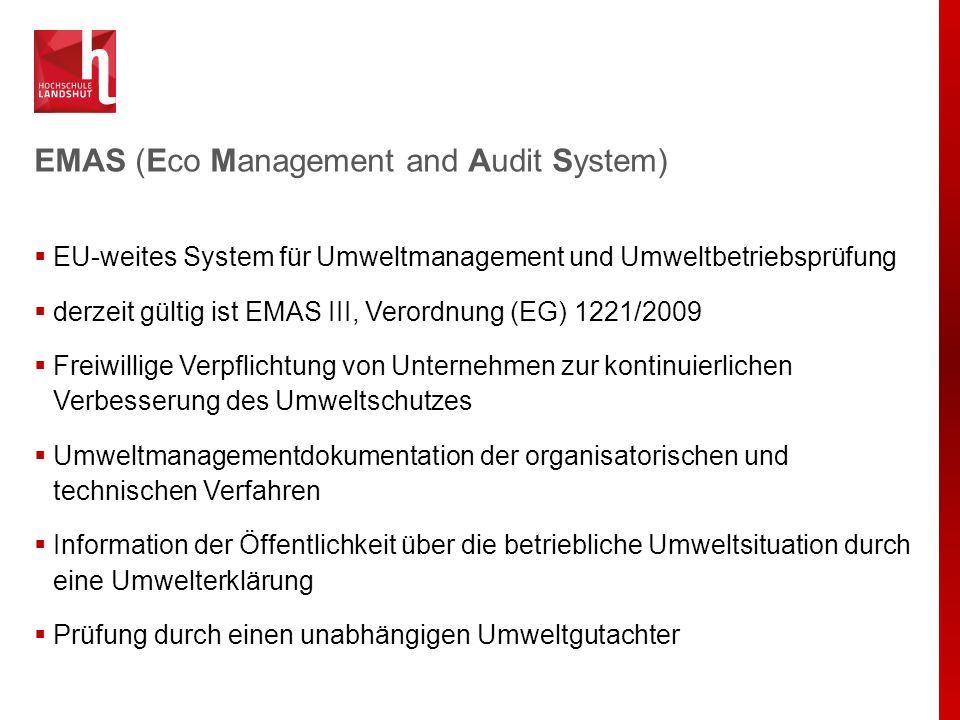 EMAS an der Hochschule Landshut  Aufbau und Organisation des UMS nach EMAS in 2002  Erste Validierung im November 2002  Registrierung unter der Nummer DE-063-00047  Bisher einzige Hochschule in Bayern  Systemdokumentation im Intranet  Revalidierung des Systems in 2006, 2009, 2013  Nächster Termin für Standortbegutachtung 25.