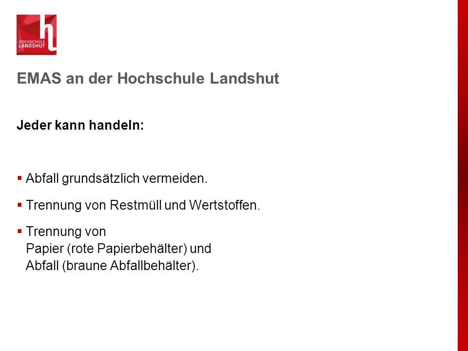 EMAS an der Hochschule Landshut Jeder kann handeln:  Abfall grundsätzlich vermeiden.  Trennung von Restmüll und Wertstoffen.  Trennung von Papier (