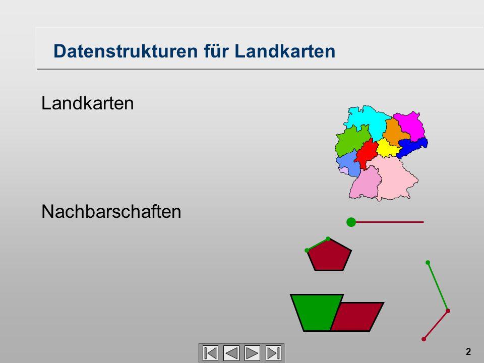 2 Datenstrukturen für Landkarten Landkarten Nachbarschaften