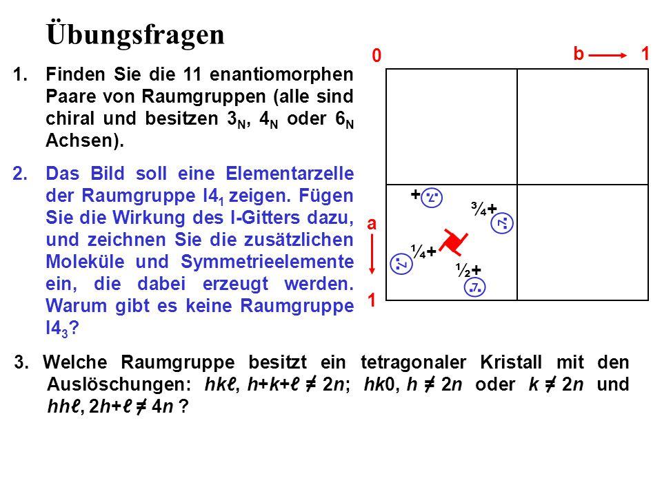 Übungsfragen 1.Finden Sie die 11 enantiomorphen Paare von Raumgruppen (alle sind chiral und besitzen 3 N, 4 N oder 6 N Achsen).