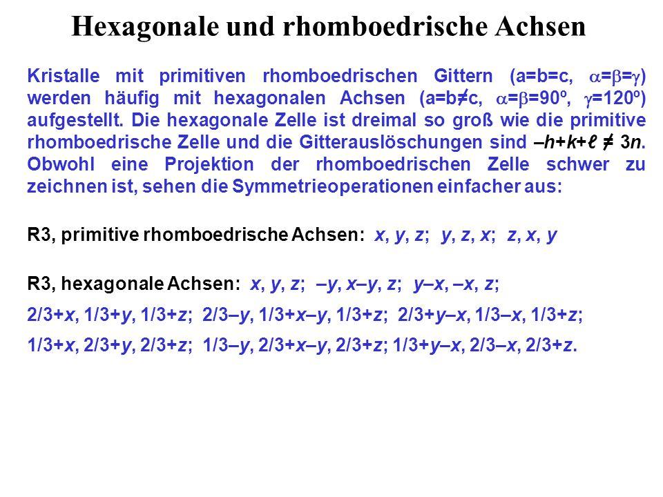 Hexagonale und rhomboedrische Achsen Kristalle mit primitiven rhomboedrischen Gittern (a=b=c,  =  =  ) werden häufig mit hexagonalen Achsen (a=b=c,  =  =90º,  =120º) aufgestellt.