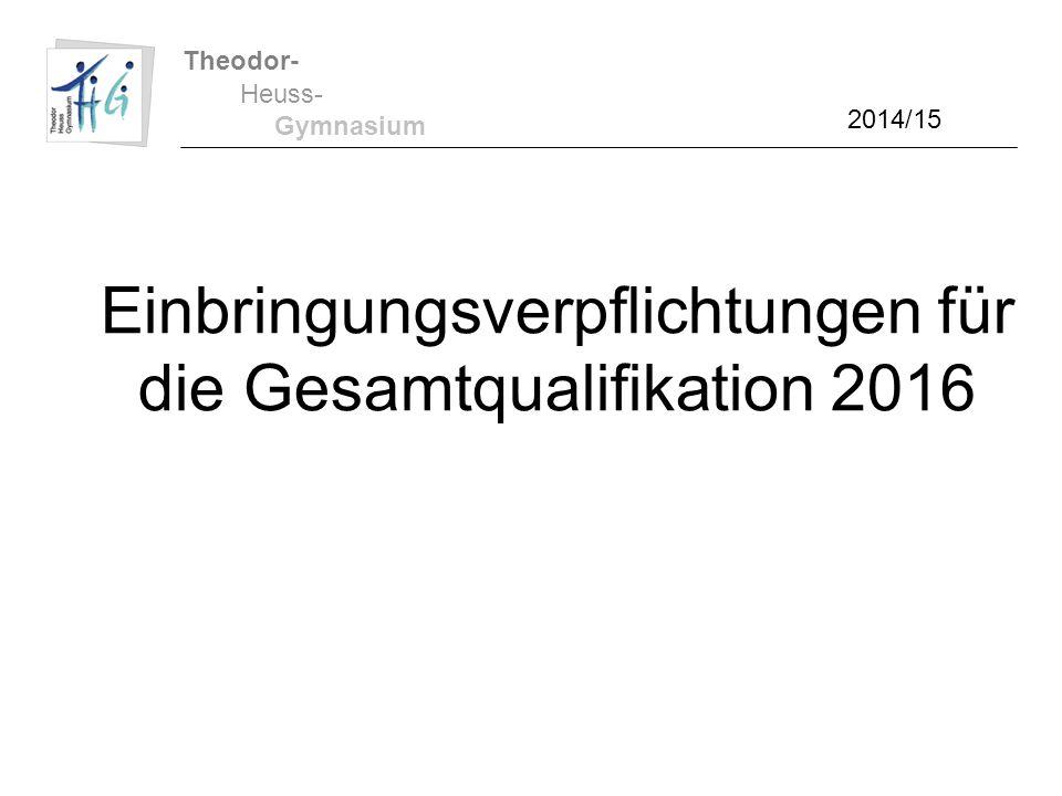 Theodor- Heuss- Gymnasium 2014/15 Einbringungsverpflichtungen für die Gesamtqualifikation 2016