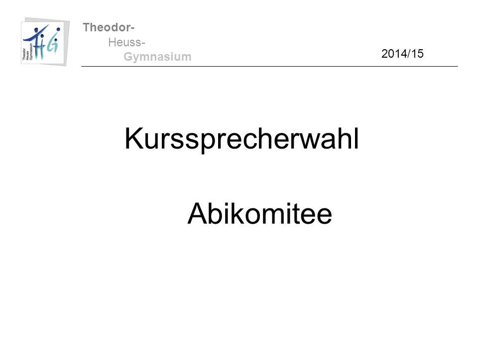 Theodor- Heuss- Gymnasium 2014/15 Kurssprecherwahl Abikomitee