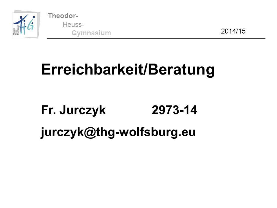 Theodor- Heuss- Gymnasium Erreichbarkeit/Beratung Fr. Jurczyk2973-14 jurczyk@thg-wolfsburg.eu 2014/15