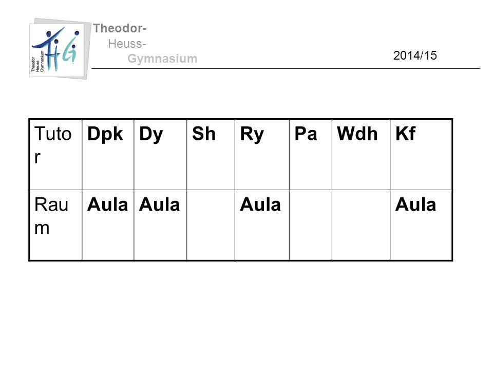 Tuto r DpkDyShRyPaWdhKf Rau m Aula Theodor- Heuss- Gymnasium 2014/15