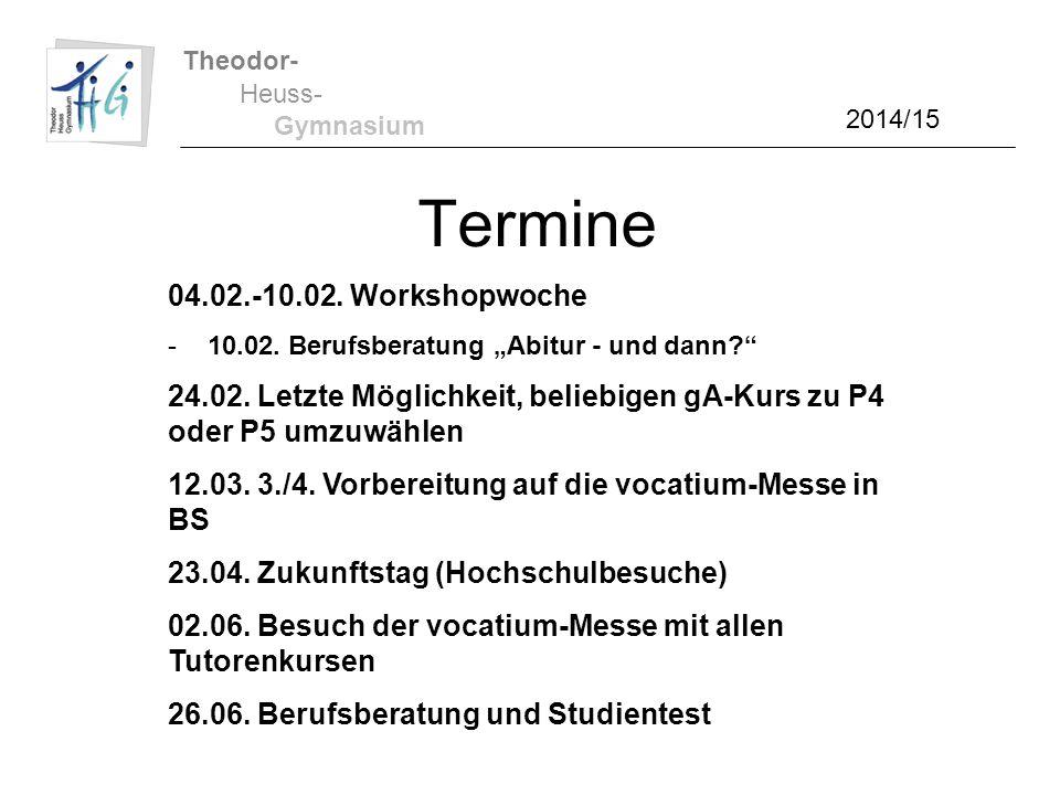 """Theodor- Heuss- Gymnasium 2014/15 Termine 04.02.-10.02. Workshopwoche -10.02. Berufsberatung """"Abitur - und dann?"""" 24.02. Letzte Möglichkeit, beliebige"""