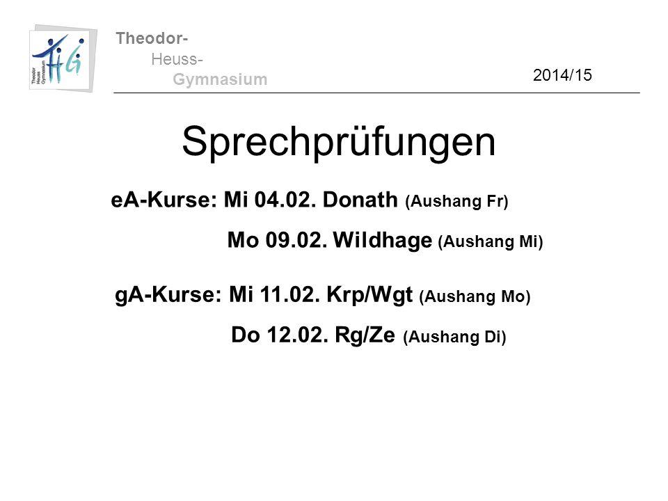 Theodor- Heuss- Gymnasium 2014/15 Sprechprüfungen eA-Kurse: Mi 04.02. Donath (Aushang Fr) Mo 09.02. Wildhage (Aushang Mi) gA-Kurse: Mi 11.02. Krp/Wgt