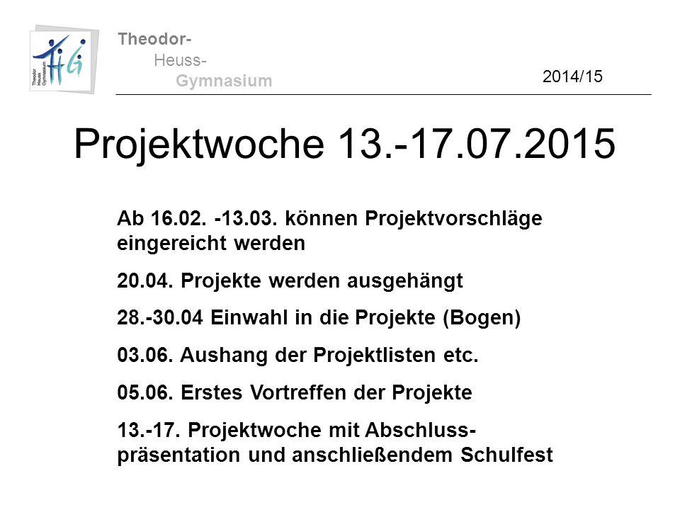 Theodor- Heuss- Gymnasium 2014/15 Projektwoche 13.-17.07.2015 Ab 16.02. -13.03. können Projektvorschläge eingereicht werden 20.04. Projekte werden aus