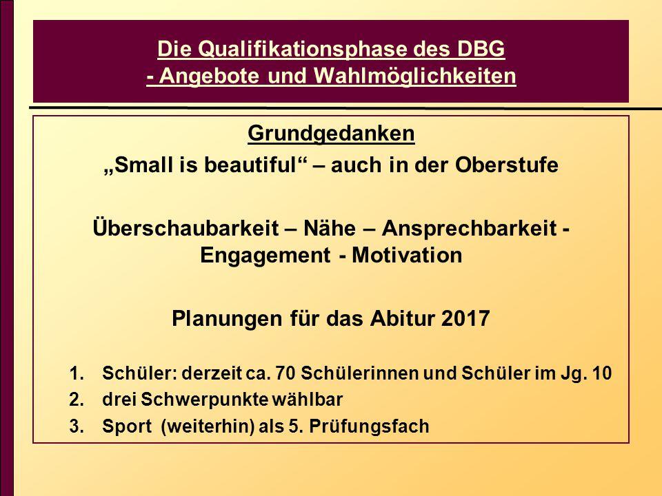 """Die Qualifikationsphase des DBG - Angebote und Wahlmöglichkeiten Grundgedanken """"Small is beautiful"""" – auch in der Oberstufe Überschaubarkeit – Nähe –"""
