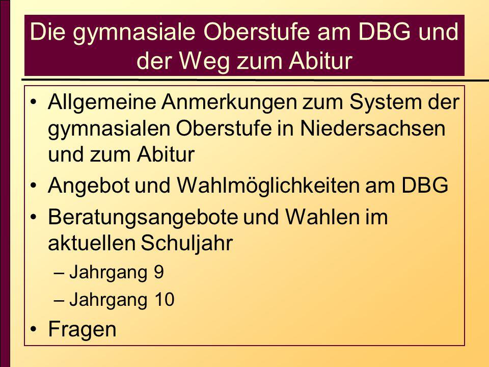 Die gymnasiale Oberstufe am DBG und der Weg zum Abitur Allgemeine Anmerkungen zum System der gymnasialen Oberstufe in Niedersachsen und zum Abitur Ang