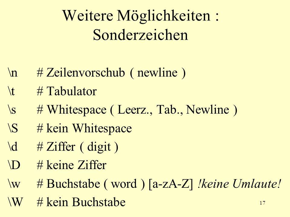 17 Weitere Möglichkeiten : Sonderzeichen \n# Zeilenvorschub ( newline ) \t# Tabulator \s# Whitespace ( Leerz., Tab., Newline ) \S# kein Whitespace \d#