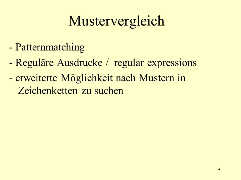 2 Mustervergleich - Patternmatching - Reguläre Ausdrucke / regular expressions - erweiterte Möglichkeit nach Mustern in Zeichenketten zu suchen