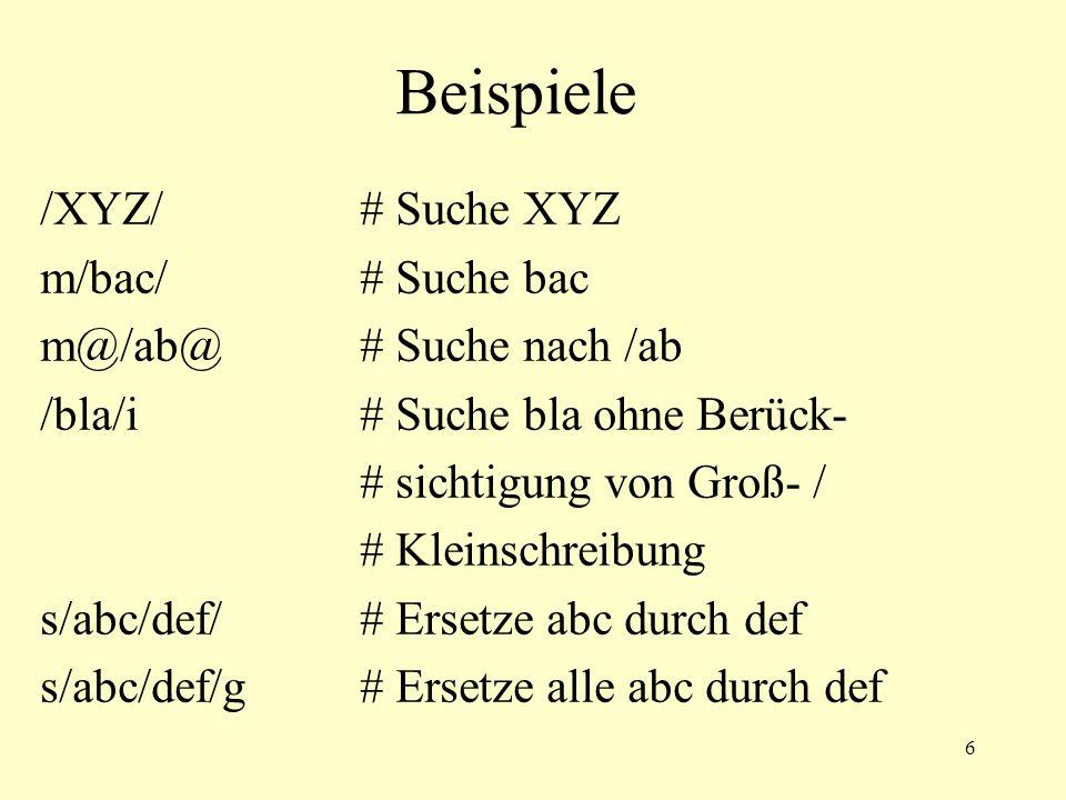 6 Beispiele /XYZ/# Suche XYZ m/bac/# Suche bac m@/ab@# Suche nach /ab /bla/i# Suche bla ohne Berück- # sichtigung von Groß- / # Kleinschreibung s/abc/