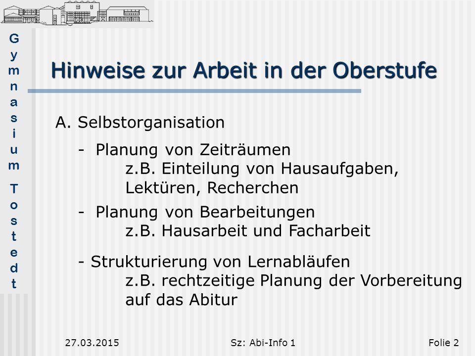 GymnasiumTostedtGymnasiumTostedt 27.03.2015Sz: Abi-Info 1Folie 13 Fachprüfungsausschüsse Mündliche PrüfungSchriftliche Prüfung P 5 + zus.
