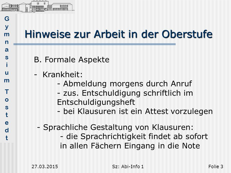GymnasiumTostedtGymnasiumTostedt 27.03.2015Sz: Abi-Info 1Folie 4 Noch 2 wichtige Ansagen: 1.