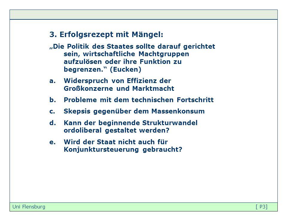 """Uni Flensburg [ P3] 3. Erfolgsrezept mit Mängel: """"Die Politik des Staates sollte darauf gerichtet sein, wirtschaftliche Machtgruppen aufzulösen oder i"""