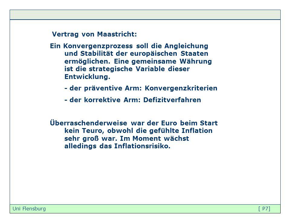 Uni Flensburg [ P7] Vertrag von Maastricht: Ein Konvergenzprozess soll die Angleichung und Stabilität der europäischen Staaten ermöglichen. Eine gemei