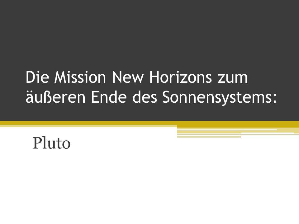Die Mission New Horizons zum äußeren Ende des Sonnensystems: Pluto