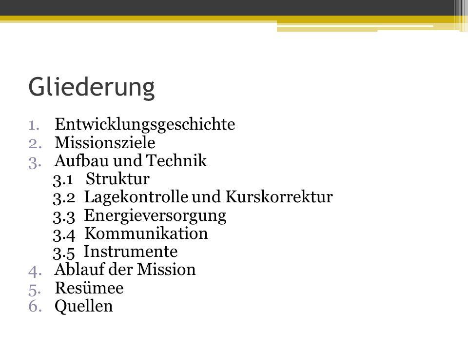 Gliederung 1.Entwicklungsgeschichte 2.Missionsziele 3.Aufbau und Technik 3.1 Struktur 3.2 Lagekontrolle und Kurskorrektur 3.3 Energieversorgung 3.4 Ko