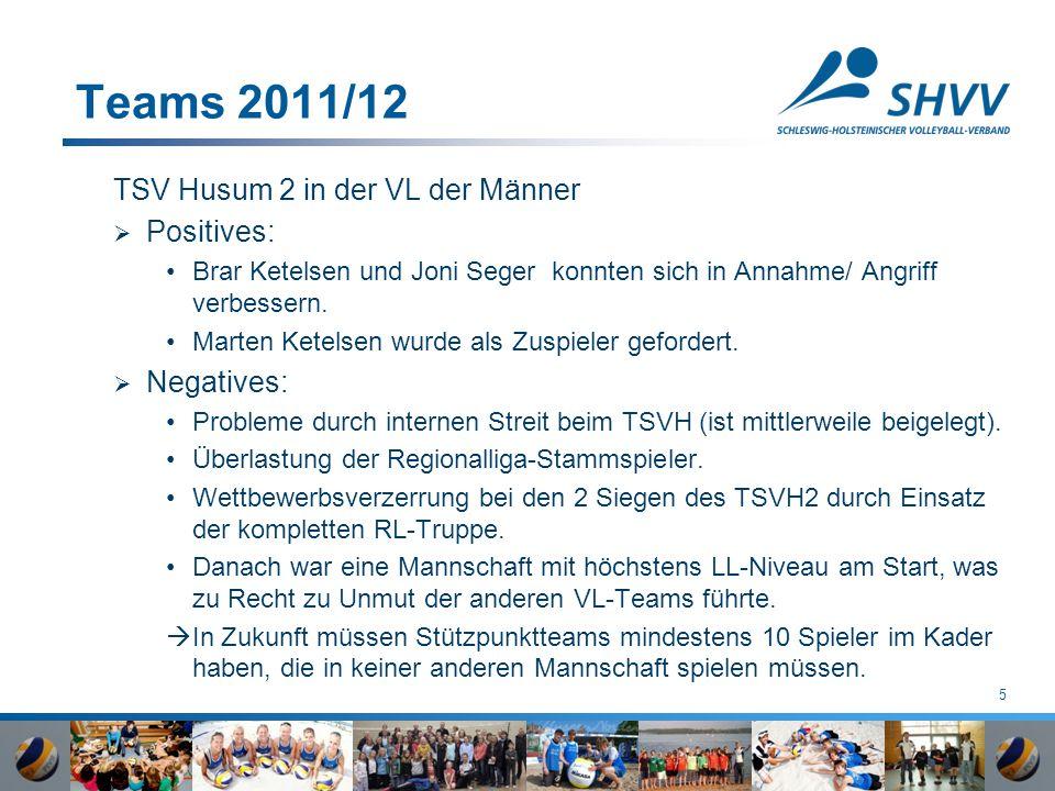 5 Teams 2011/12 TSV Husum 2 in der VL der Männer  Positives: Brar Ketelsen und Joni Seger konnten sich in Annahme/ Angriff verbessern. Marten Ketelse