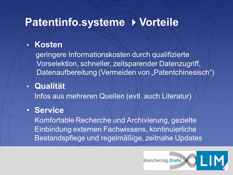 Patentinfo.systeme  Vorteile Kosten geringere Informationskosten durch qualifizierte Vorselektion, schneller, zeitsparender Datenzugriff, Datenaufber