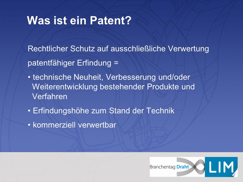 Was ist ein Patent? Rechtlicher Schutz auf ausschließliche Verwertung patentfähiger Erfindung = technische Neuheit, Verbesserung und/oder Weiterentwic
