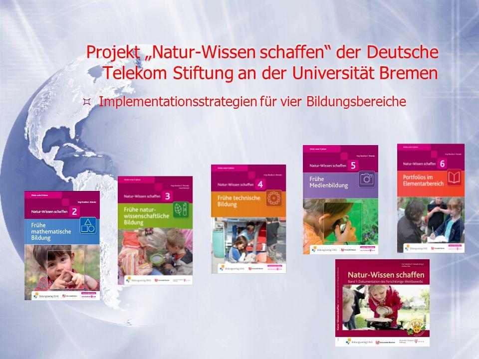 """Projekt """"Natur-Wissen schaffen"""" der Deutsche Telekom Stiftung an der Universität Bremen  Implementationsstrategien für vier Bildungsbereiche"""