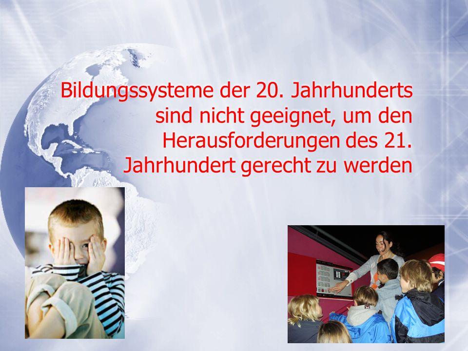 Bildungssysteme der 20. Jahrhunderts sind nicht geeignet, um den Herausforderungen des 21. Jahrhundert gerecht zu werden 3