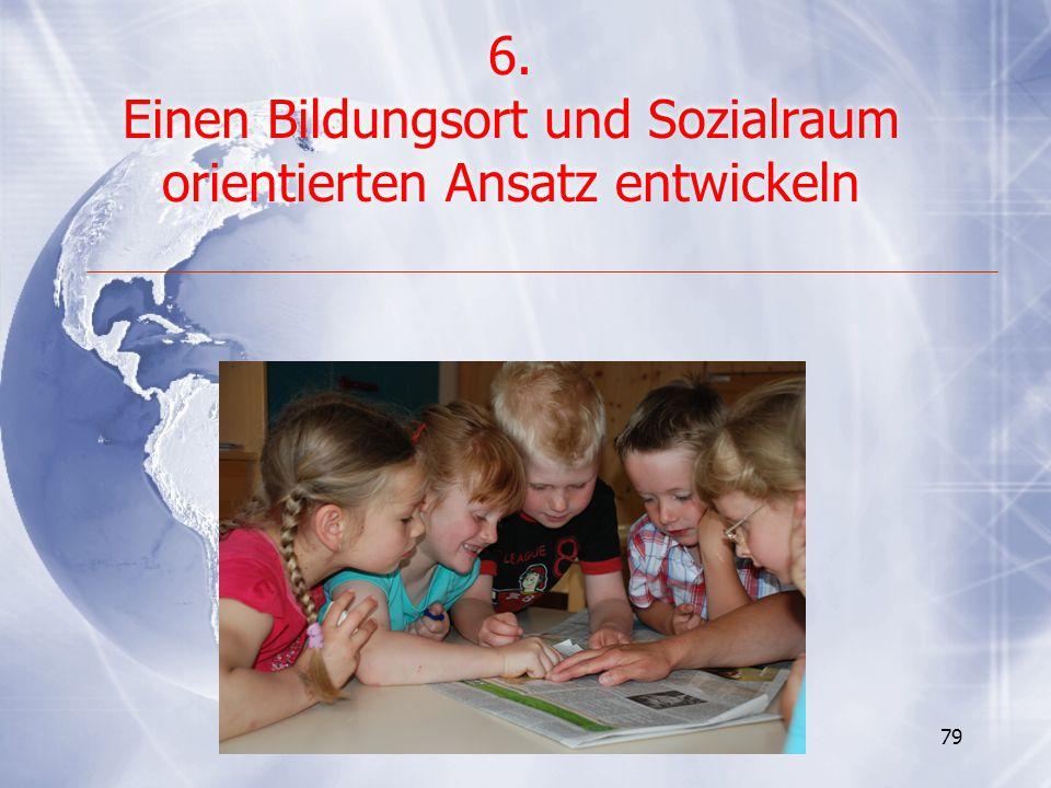 79 6. Einen Bildungsort und Sozialraum orientierten Ansatz entwickeln