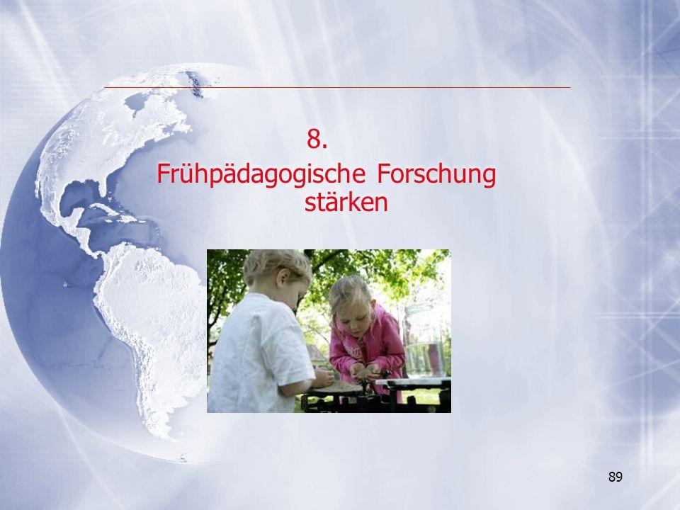 89 8. Frühpädagogische Forschung stärken