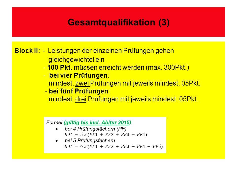 Block II: - Leistungen der einzelnen Prüfungen gehen gleichgewichtet ein - 100 Pkt. müssen erreicht werden (max. 300Pkt.) - bei vier Prüfungen: mindes