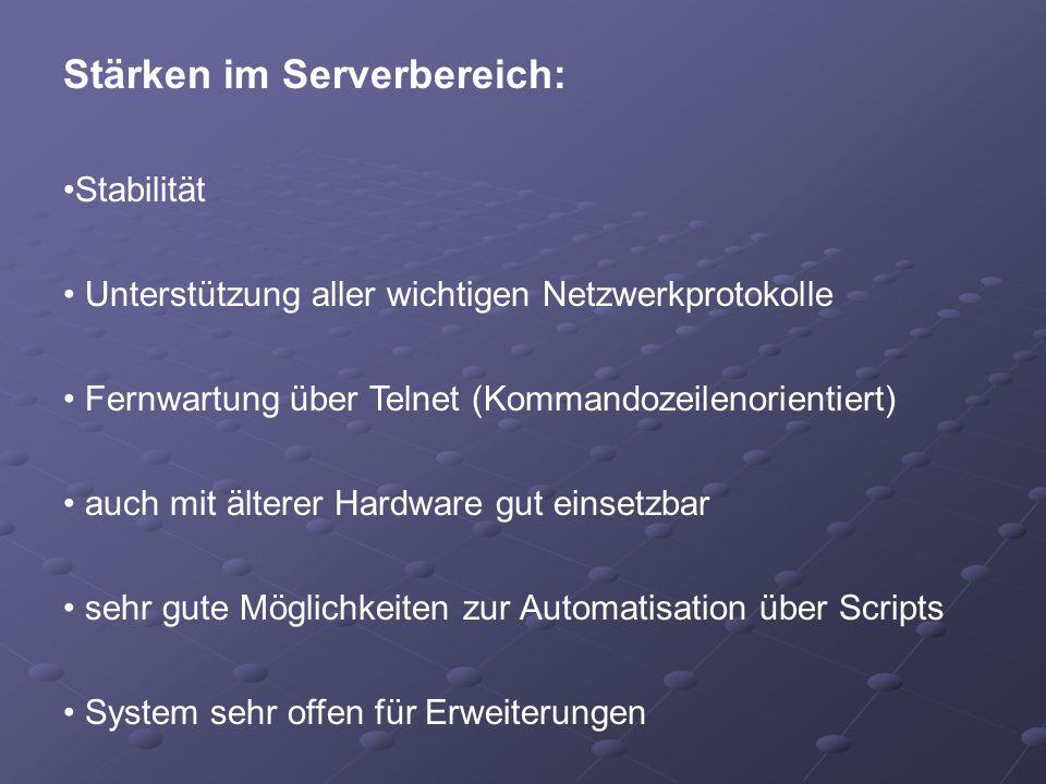 Stärken im Serverbereich: Stabilität Unterstützung aller wichtigen Netzwerkprotokolle Fernwartung über Telnet (Kommandozeilenorientiert) auch mit älte