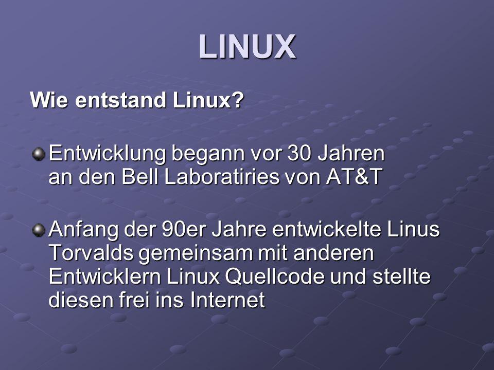 LINUX Wie entstand Linux? Entwicklung begann vor 30 Jahren an den Bell Laboratiries von AT&T Anfang der 90er Jahre entwickelte Linus Torvalds gemeinsa