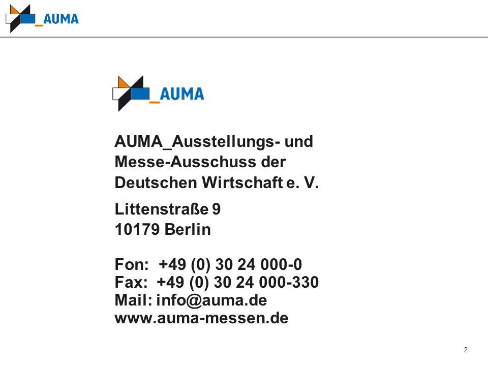 2 AUMA_Ausstellungs- und Messe-Ausschuss der Deutschen Wirtschaft e. V. Littenstraße 9 10179 Berlin Fon: +49 (0) 30 24 000-0 Fax: +49 (0) 30 24 000-33