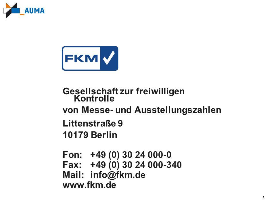 3 Gesellschaft zur freiwilligen Kontrolle von Messe- und Ausstellungszahlen Littenstraße 9 10179 Berlin Fon: +49 (0) 30 24 000-0 Fax:+49 (0) 30 24 000