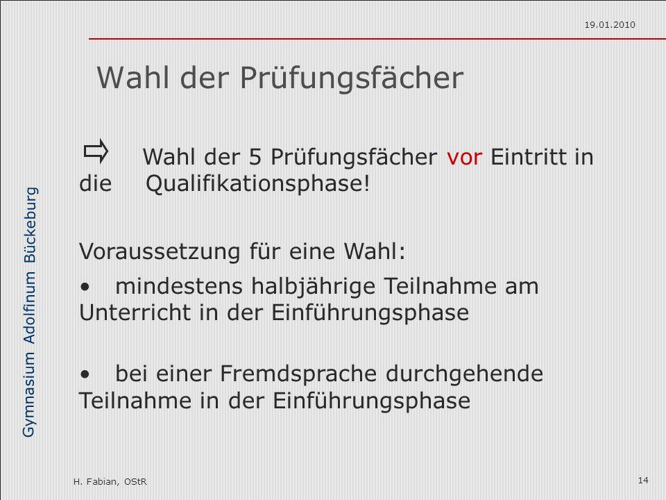 Gymnasium Adolfinum Bückeburg H. Fabian, OStR 19.01.2010 14 Wahl der Prüfungsfächer Wahl der 5 Prüfungsfächer vor Eintritt in die Qualifikationsphase!