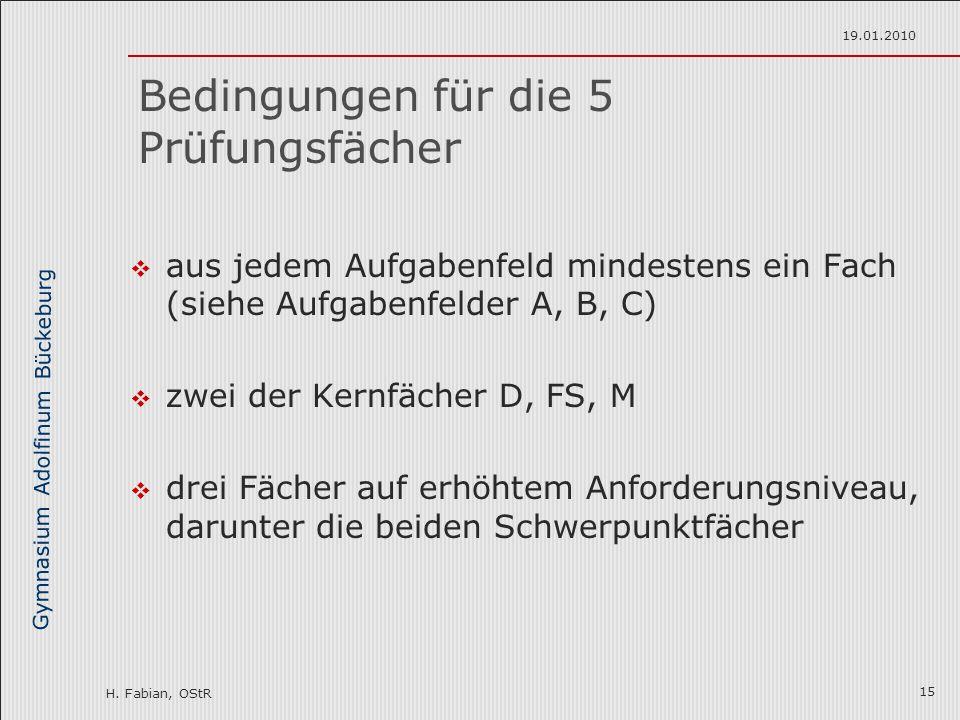 Gymnasium Adolfinum Bückeburg H. Fabian, OStR 19.01.2010 15 Bedingungen für die 5 Prüfungsfächer  aus jedem Aufgabenfeld mindestens ein Fach (siehe A
