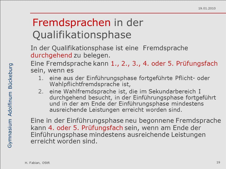 Gymnasium Adolfinum Bückeburg H. Fabian, OStR 19.01.2010 19 Fremdsprachen in der Qualifikationsphase In der Qualifikationsphase ist eine Fremdsprache