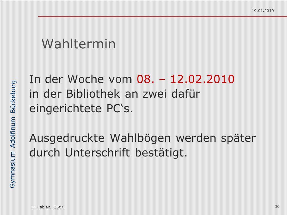 Gymnasium Adolfinum Bückeburg H. Fabian, OStR 19.01.2010 30 Wahltermin In der Woche vom 08. – 12.02.2010 in der Bibliothek an zwei dafür eingerichtete