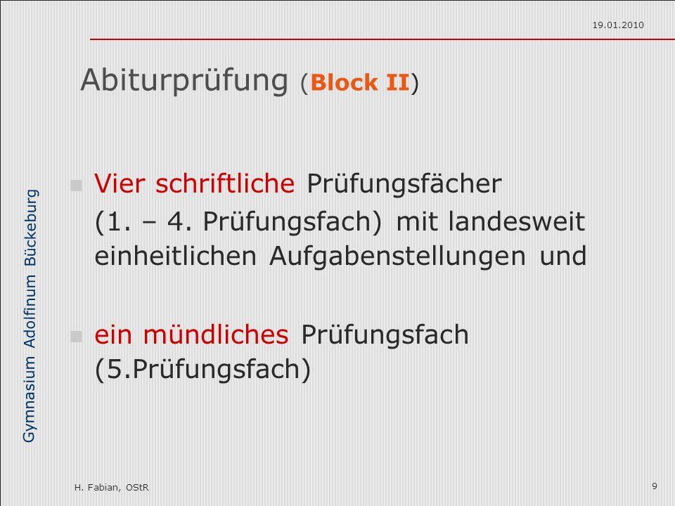 Gymnasium Adolfinum Bückeburg H. Fabian, OStR 19.01.2010 9 Abiturprüfung (Block II) Vier schriftliche Prüfungsfächer (1. – 4. Prüfungsfach) mit landes