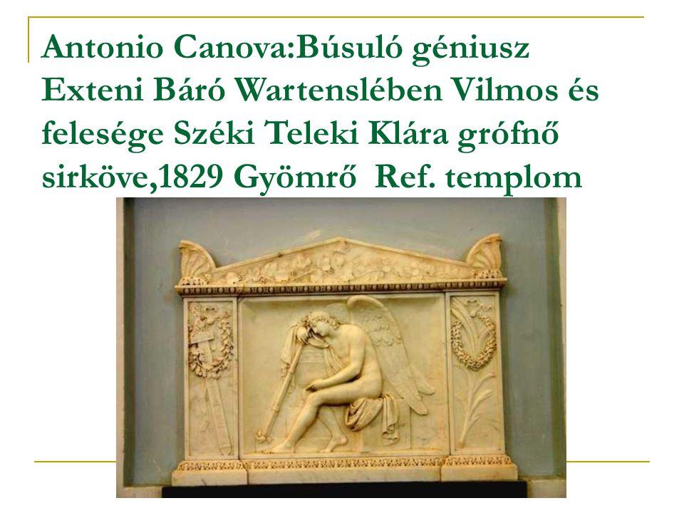 Antonio Canova:Búsuló géniusz Exteni Báró Wartenslében Vilmos és felesége Széki Teleki Klára grófnő sirköve,1829 Gyömrő Ref.