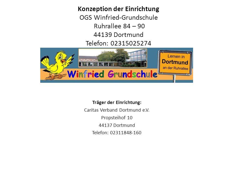 Konzeption der Einrichtung OGS Winfried-Grundschule Ruhrallee 84 – 90 44139 Dortmund Telefon: 02315025274 Träger der Einrichtung: Caritas Verband Dort