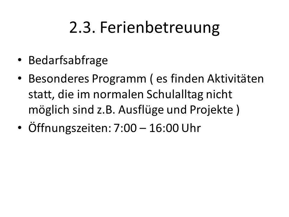 2.3. Ferienbetreuung Bedarfsabfrage Besonderes Programm ( es finden Aktivitäten statt, die im normalen Schulalltag nicht möglich sind z.B. Ausflüge un