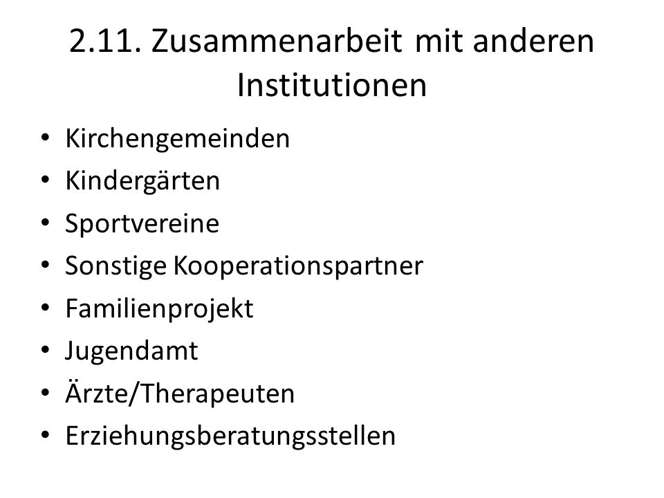 2.11. Zusammenarbeit mit anderen Institutionen Kirchengemeinden Kindergärten Sportvereine Sonstige Kooperationspartner Familienprojekt Jugendamt Ärzte