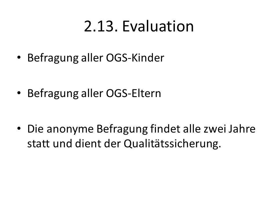 2.13. Evaluation Befragung aller OGS-Kinder Befragung aller OGS-Eltern Die anonyme Befragung findet alle zwei Jahre statt und dient der Qualitätssiche