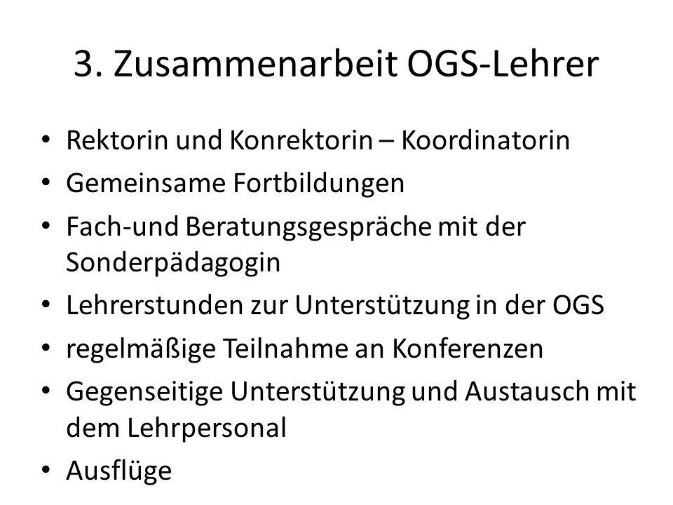 3. Zusammenarbeit OGS-Lehrer Rektorin und Konrektorin – Koordinatorin Gemeinsame Fortbildungen Fach-und Beratungsgespräche mit der Sonderpädagogin Leh